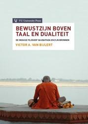 Bewustzijn boven taal en dualiteit. De I -de Indiase filosoof Gaudapada en zijn bronnen: Mandukya Upan Bijlert, Victor A. van