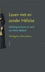 Leven met en zonder Heloise -inleiding tot leven en werk va n Pierre Abelard Bagchus, Ted