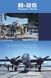 B-25 FACTORY TIMES -ILLUSTRATED HISTORY OF THE NOR TH AMERICAN AVIATION PLANTS AT NIJENHUIS, WIM