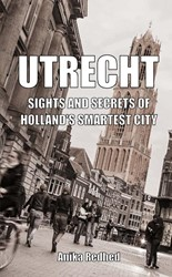 UTRECHT -sights and secrets of Holland& s smartest city Redhed, Anika