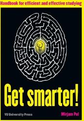 Get smarter! Handbook for efficient -handbook for efficient and eff ective studying Pol, Mirjam