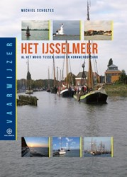 Vaarwijzer : Het IJsselmeer -al het moois tussen Ijburg en Kornwerderzand Scholtes, Michiel