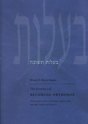 THE DYNAMICS OF BECOMING ORTHODOX -DUTCH JEWISH WOMEN RETURNING T O JUDAISM AND HOW THEIR MOTHER MOCK-DEGEN, MINNY E.