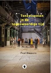 Toneelspelen in de tegenwoordige tijd -geheel herziene uitgave Binnerts, Paul