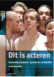 Dit is acteren -eenduidig handelen, spreken en verbeelden Steenbeek, Jeroen