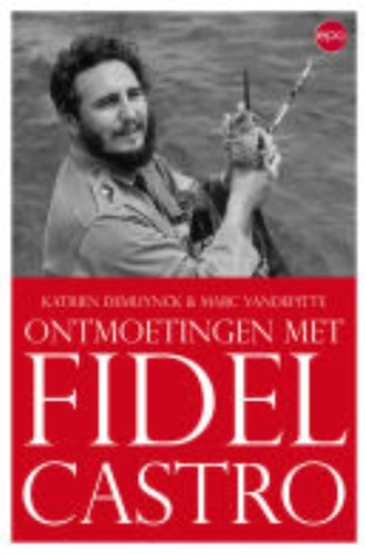 Fidel Castro -de mens achter de mythe Muynck, K. De
