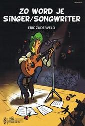 Zo word je singer/songwriter -een boek voor iedereen die zel f songs wil schrijven en verto Zijderveld, Eric