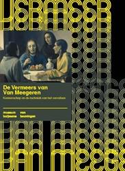 De Vermeers van Van Meegeren -kennerschap en de techniek van het vervalsen Lammertse, Friso