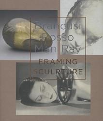 Brancusi, Rosso, Man Ray - Framing Sculp Coelen, Peter van der