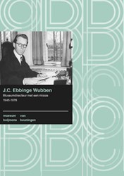 Boijmans Studies J.C. Ebbinge Wubben -museumdirecteur met een missie , 1945-1978 Ulzen, Patricia van