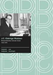 J.C. Ebbinge Wubben -museumdirecteur met een missie , 1945-1978 Ulzen, Patricia van