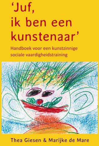 Juf, ik ben een kunstenaar -handboek voor een kunstzinnige sociale vaardigheidstraining Giesen, Thea