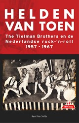 Helden van toen -the Tielman Brothers en de Ned erlandse rock-'n-roll 195 Smilde, Harm Peter