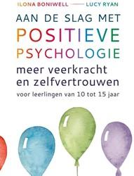 Aan de slag met positieve psychologie -meer veerkracht en zelfvertrou wen voor leerlingen van 10 tot Boniwell, Ilona