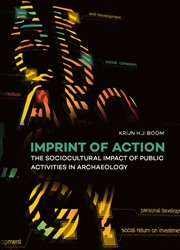 Imprint of Action -The Sociocultural Impact of Pu blic Activities in Archaeology Boom, Krijn