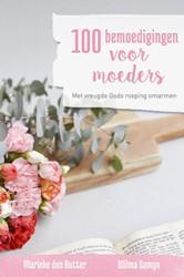100 bemoedigingen voor moeders -met vreugde Gods roeping omarm en Butte- Kommers, Marieke den