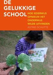 De gelukkige school -hoe Iederwijs opnieuw het onde rwijs wilde uitvinden Schutte, Astrid