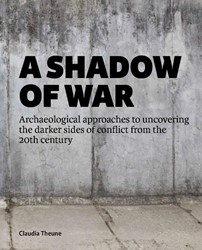 A shadow of War -Archaeological approaches to u ncovering the darker sides of Theune, Claudia