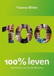 ?100% leven -Levenslessen van honderdplusse rs Witter, Yvonne