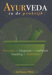 Ayurveda in de praktijk -principes - diagnose - leefwij ze - voeding - ziekteleer Mehta, Anil Kumar