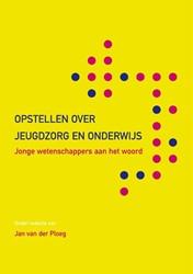 Opstellen over jeugdzorg en onderwijs -jonge wetenschappers aan het w oord Ploeg, Jan van der