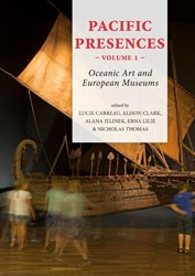 Pacific Presences volume 1 -Oceanic Art and European Museu ms