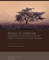Novels of genocide -remembering and forgetting the ethnic other in fictional Rwa Nyirubugara, Olivier