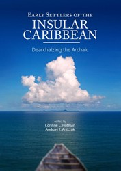 Early Settlers of the Insular Caribbean -Dearchaizing the Archaic
