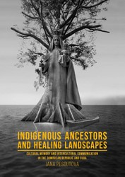 Indigenous Ancestors and Healing Landsca -Cultural Memory and Intercultu ral Communication in the Domin Pesoutova, Jana