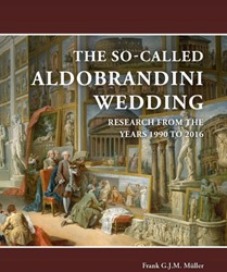 The So-Called Aldobrandini Wedding -Research from the Years 1990 t o 2016 Muller, Frank