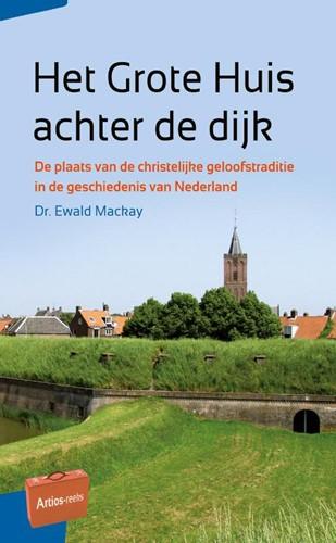 Het Grote Huis achter de dijk -De plaats van de christelijke geloofstraditie in de geschied Mackay, Ewald