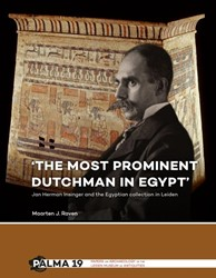 'The most prominent Dutchman in Egy -Jan Herman Insinger and the Eg yptian collection in Leiden Raven, Maarten