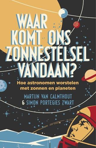 De Zaak Zonnestelsel -Wat er gebeurde met de Zon en de planeten Calmthout, Martijn van