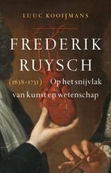 Frederik Ruysch -Op het snijvlak van kunst en w etenschap Kooijmans, Luuc