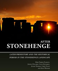 After Stonehenge -Later prehistory and the histo rical period in the Stonehenge Parker Pearson, Mike