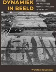 Dynamiek in beeld -Onderzoek van Westfriese neder zettingen uit de bronstijd Roessingh, Wouter