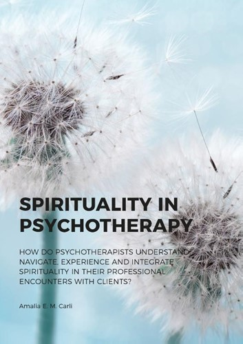 Spirituality in Psychotherapy -How do Psychotherapists Unders tand, Navigate, Experience and Carli, Amalia