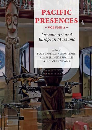 Pacific Presences volume 2 -Oceanic Art and European Museu ms Carreau, Lucie