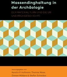 Massendinghaltung in der Archaologie -Der material turn und die Ur- und Fruhgeschichte