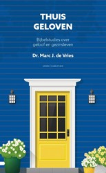 Thuis geloven -Bijbelstudies over geloof en g ezinsleven Vries, Marc J. de