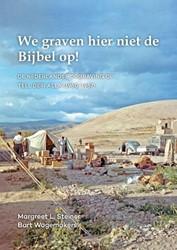 We graven hier niet de Bijbel op! -De Nederlandse opgraving op Te ll Deir Alla (1960-1967) Steiner, Margreet