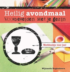 Heilig Avondmaal voorbereiden met je gez -werkboekje voor jou! Hogendoorn, Wijnanda