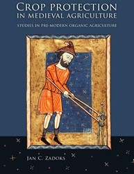 Crop protection in medieval agriculture -studies in pre-modern organic agriculture Zadoks, Jan