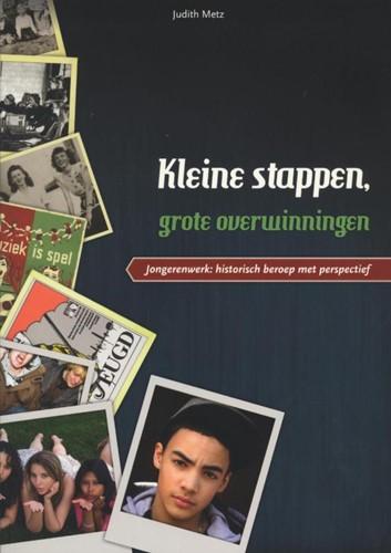 Kleine stappen, grote overwinningen -Jongerenwerk: historisch beroe p met perspectief Metz, Judith