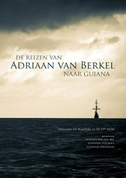 De reizen van Adriaan van Berkel naar Gu -indianen en planters in de 17d e eeuw Bel, Martijn van den