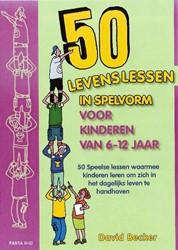 50 Levenslessen in spelvorm voor kindere -50 Speelse lessen waarmee kind eren leren om zich in het dage Becker, D.