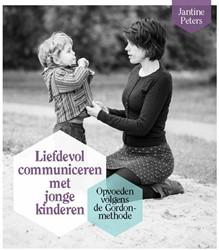 Liefdevol communiceren met jonge kindere -Opvoeden volgens de Gordon-met hode Peters, Jantine