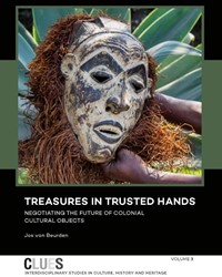 Treasures in trusted hands -negotiating the future of colo nial cultural objects Beurden, Jos van