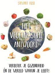 Het vegetarische antwoord -verbeter je gezondheid en de wereld waarin je leeft! Rose, Stewart