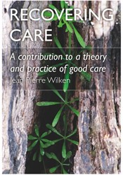 RECOVERING CARE -A CONTRIBUTION TO A THEORY AND PRACTICE OF GOOD CARE WILKEN, JEAN PIERRE